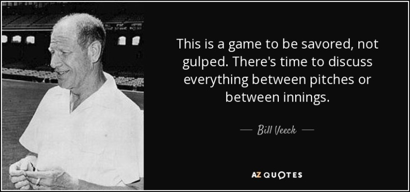quote-this-is-a-game-to-be-savored-not-gulped-there-s-time-to-discuss-everything-between-pitches-bill-veeck-53-81-14
